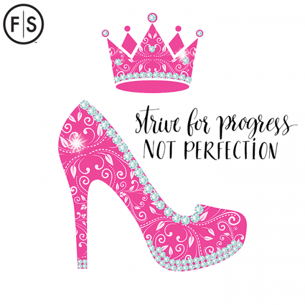 "Sparkly pink shoe and crown with the text ""Strive for progress not perfection"" in black between the shoe and crown"