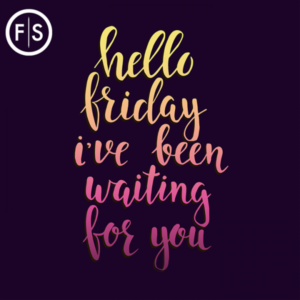 The words Hello Friday, I've been waiting for you