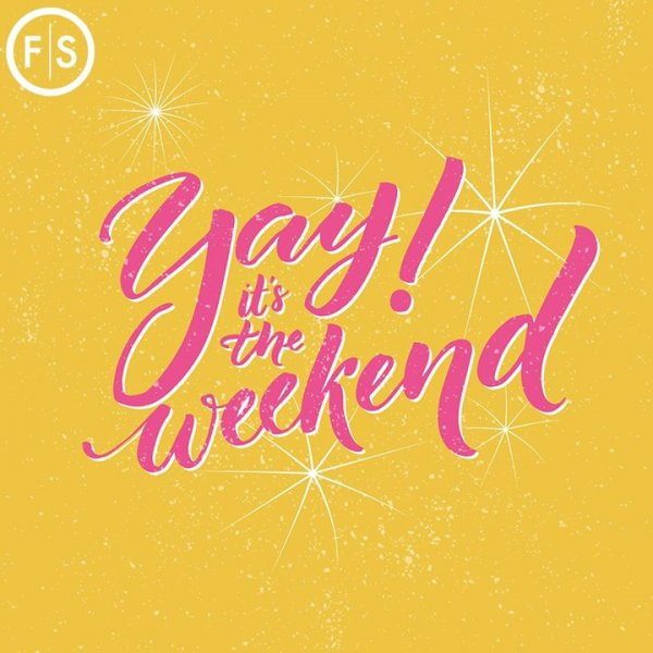 "Yellow background with pink text saying ""Yay! It's the Weekend!"""
