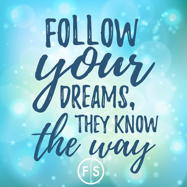 "The words ""follow your dreams, they know the way"""
